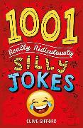 Cover-Bild zu 1001 Really Ridiculously Silly Jokes von Gifford, Clive