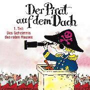 Cover-Bild zu Der Pirat auf dem Dach, Folge 1: Das Geheimnis des roten Hauses (Audio Download) von Pestum, Jo
