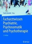 Cover-Bild zu Facharztwissen Psychiatrie, Psychosomatik und Psychotherapie von Schneider, Frank (Hrsg.)