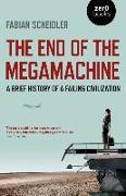 Cover-Bild zu End of the Megamachine, The - A Brief History of a Failing Civilization von Scheidler, Fabian
