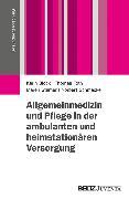 Cover-Bild zu Allgemeinmedizin und Pflege in der ambulanten und heimstationären Versorgung (eBook) von Schmacke, Norbert