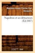 Cover-Bild zu Bonaparte, Napoléon-Joseph-Charles-Paul: Napoléon et ses détracteurs (Éd.1887)