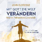 Cover-Bild zu Mit Gott die Welt verändern (Audio Download) von Eldredge, John