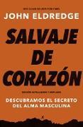 Cover-Bild zu Salvaje de corazon, Edicion ampliada (eBook) von Eldredge, John