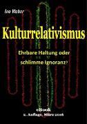 Cover-Bild zu Kulturrelativismus - Ehrbare Haltung oder schlimme Ignoranz? (eBook) von Weber, Ino