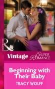 Cover-Bild zu Beginning with Their Baby (Mills & Boon Vintage Superromance) (9 Months Later, Book 64) (eBook) von Wolff, Tracy