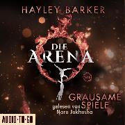Cover-Bild zu Grausame Spiele - Die Arena, Teil 1 (Ungekürzt) (Audio Download) von Barker, Hayley