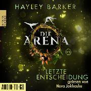 Cover-Bild zu Letzte Entscheidung - Die Arena, Teil 2 (Ungekürzt) (Audio Download) von Barker, Hayley