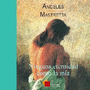 Cover-Bild zu Ninguna eternidad como la mía (Audio Download) von Mastretta, Ángeles