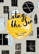 Cover-Bild zu Eating the Sun (eBook) von Sanders, Ella Frances