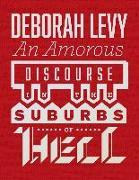 Cover-Bild zu Levy, Deborah: An Amorous Discourse in the Suburbs of Hell (eBook)