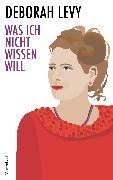 Cover-Bild zu Levy, Deborah: Was ich nicht wissen will (eBook)