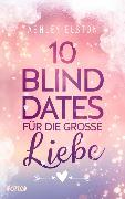 Cover-Bild zu 10 Blind Dates für die große Liebe von Elston, Ashley