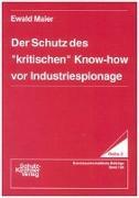 Cover-Bild zu Der Schutz des ' kritischen' Know-how vor Industriespionage von Maier, Ewald
