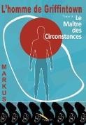 Cover-Bild zu Markus, Markus: L'homme de Griffintown T2 Le maitre des circonstances (eBook)