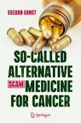 Cover-Bild zu So-Called Alternative Medicine (SCAM) for Cancer von Ernst, Edzard