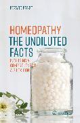 Cover-Bild zu Homeopathy - The Undiluted Facts (eBook) von Ernst, Edzard