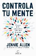 Cover-Bild zu Controla tu mente: Libérate de los pensamientos tóxicos que te limitan / Get Out of Your Head: Stopping the Spiral of Toxic Thoughts von Allen, Jennie