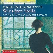 Cover-Bild zu Wir töten Stella (Audio Download) von Haushofer, Marlen