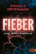 Cover-Bild zu Fieber! Alles. Außer. Kontrolle (eBook) von Oppermann, Swantje