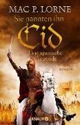 Cover-Bild zu Sie nannten ihn Cid. Eine spanische Legende (eBook) von Lorne, Mac P.