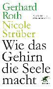 Cover-Bild zu Wie das Gehirn die Seele macht (eBook) von Roth, Gerhard