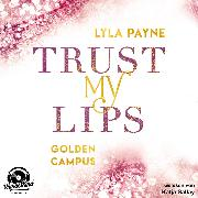Cover-Bild zu Trust my Lips - Golden Campus, (Ungekürzt) (Audio Download) von Payne, Lyla