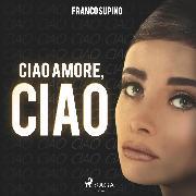 Cover-Bild zu Ciao amore, ciao (Ungekürzt) (Audio Download) von Supino, Franco