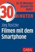 Cover-Bild zu Rositzke, Jörg: 30 Minuten Filmen mit dem Smartphone