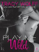 Cover-Bild zu Play Me #1: Play Me Wild (eBook) von Wolff, Tracy
