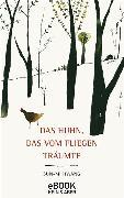 Cover-Bild zu Hwang, Sun-mi: Das Huhn, das vom Fliegen träumte (eBook)