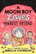 Cover-Bild zu A Moon Boy Loves My Best Friend von Patterson, Rebecca