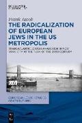 Cover-Bild zu Jacob, Frank: The Radicalization of European Jews in the US Metropolis
