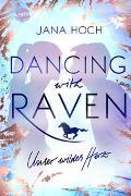 Cover-Bild zu Dancing with Raven. Unser wildes Herz von Hoch, Jana