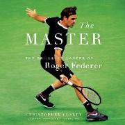 Cover-Bild zu The Master: The Long Run and Beautiful Game of Roger Federer von Clarey, Christopher