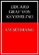 Cover-Bild zu Am Südhang (eBook) von Graf von Keyserling, Eduard