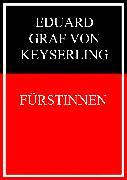 Cover-Bild zu Fürstinnen (eBook) von Graf von Keyserling, Eduard
