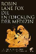Cover-Bild zu Lane Fox, Robin: Die Entdeckung der Medizin