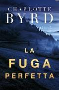 Cover-Bild zu Byrd, Charlotte: La Fuga Perfetta (Lo Sconosciuto Perfetto, #5) (eBook)