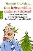 Cover-Bild zu Opa kriegt nichts mehr zu trinken! von Bittrich, Dietmar (Hrsg.)