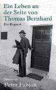 Cover-Bild zu Fabjan, Peter: Ein Leben an der Seite von Thomas Bernhard