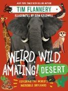 Cover-Bild zu Weird, Wild, Amazing! Desert: Exploring the World's Incredible Drylands (eBook) von Flannery, Tim