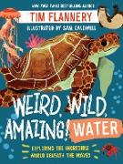 Cover-Bild zu Weird, Wild, Amazing! Water: Exploring the Incredible World Beneath the Waves (eBook) von Flannery, Tim