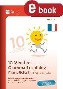 Cover-Bild zu 10-Minuten-Grammatiktraining Französisch Lj. 3-4 (eBook) von Knoll, Vera