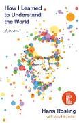 Cover-Bild zu Rosling, Hans: How I Learned to Understand the World: A Memoir