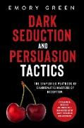 Cover-Bild zu Dark Seduction and Persuasion Tactics: The Simplified Playbook of Charismatic Masters of Deception. Leveraging IQ, Influence, and Irresistible Charm in the Art of Covert Persuasion and Mind Games (eBook) von Green, Emory