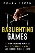 Cover-Bild zu Gaslighting Games: The Manipulative Power to Play with People's Minds and Control Them for Life (eBook) von Green, Emory