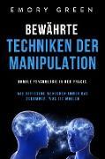 Cover-Bild zu Bewährte Techniken der Manipulation: Dunkle Psychologie in der Praxis. Wie gerissene Menschen immer das bekommen, was sie wollen (eBook) von Green, Emory