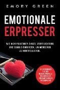 Cover-Bild zu Emotionale Erpresser: Wie Manipulatoren Angst, Verpflichtung und Schuld einsetzen, um Menschen zu kontrollieren. So entkommen Sie der Beziehungsfalle des verbalen und emotionalen Missbrauchs (eBook) von Green, Emory