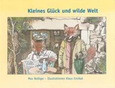 Cover-Bild zu Kleines Glück und wilde Welt von Bolliger, Max